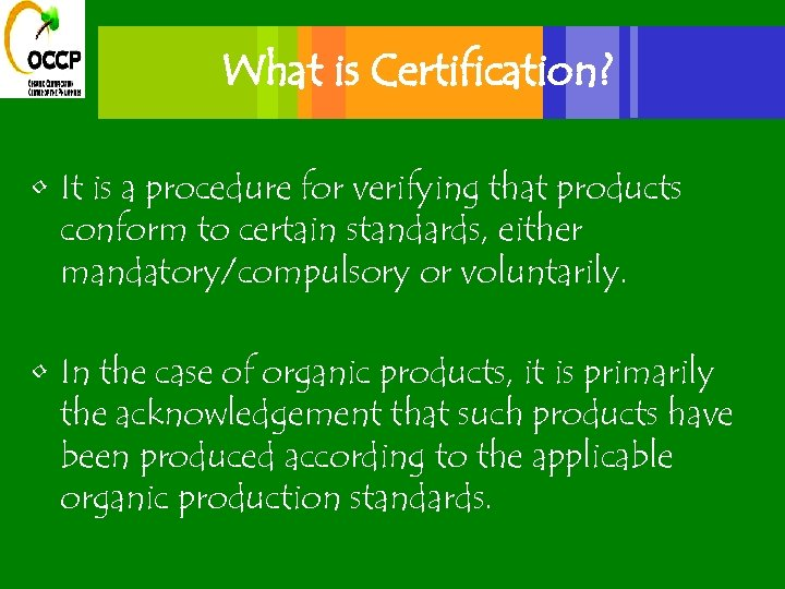 What is Certification? • It is a procedure for verifying that products conform to