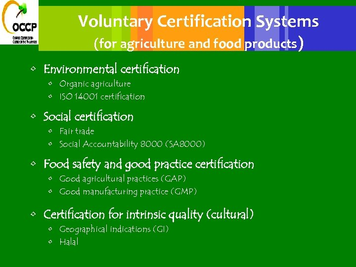 Voluntary Certification Systems (for agriculture and food products) • Environmental certification • Organic agriculture
