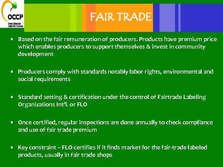 FAIR TRADE • Based on the fair remuneration of producers. Products have premium price