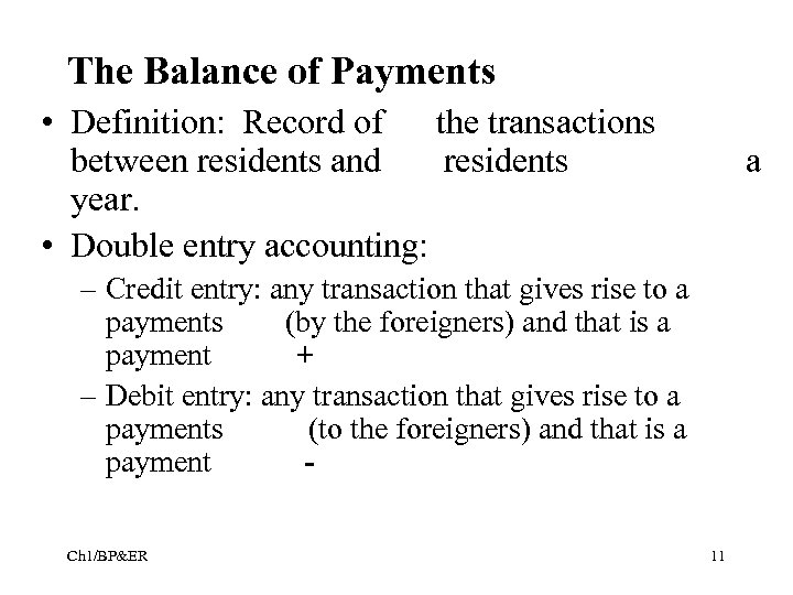 The Balance of Payments • Definition: Record of the transactions between residents and residents