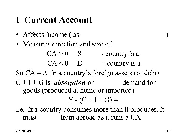 I Current Account • Affects income ( as ) • Measures direction and size