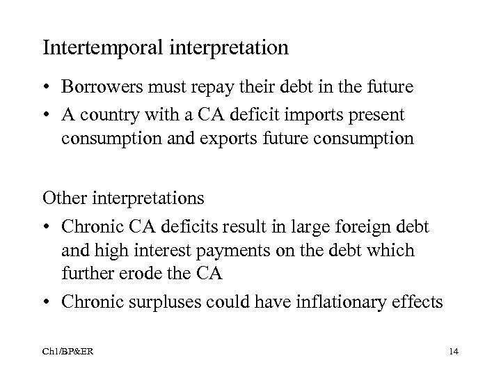 Intertemporal interpretation • Borrowers must repay their debt in the future • A country