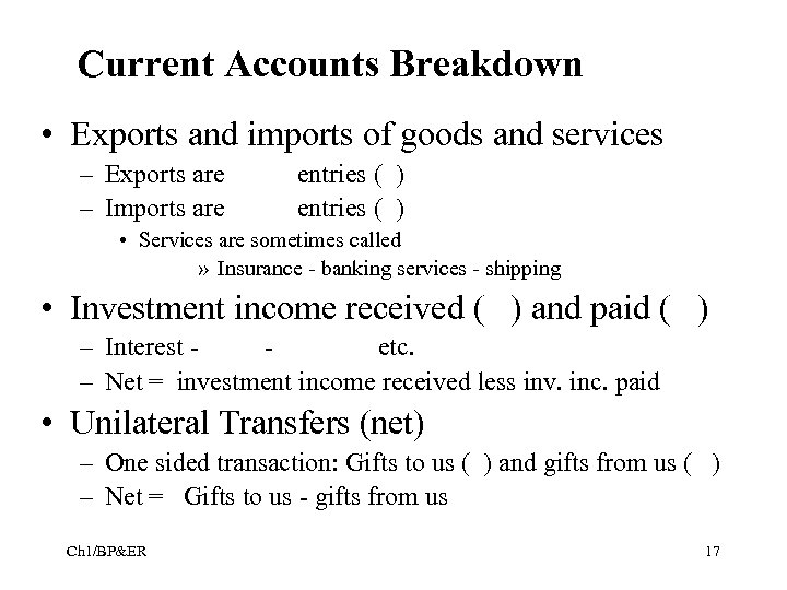 Current Accounts Breakdown • Exports and imports of goods and services – Exports are