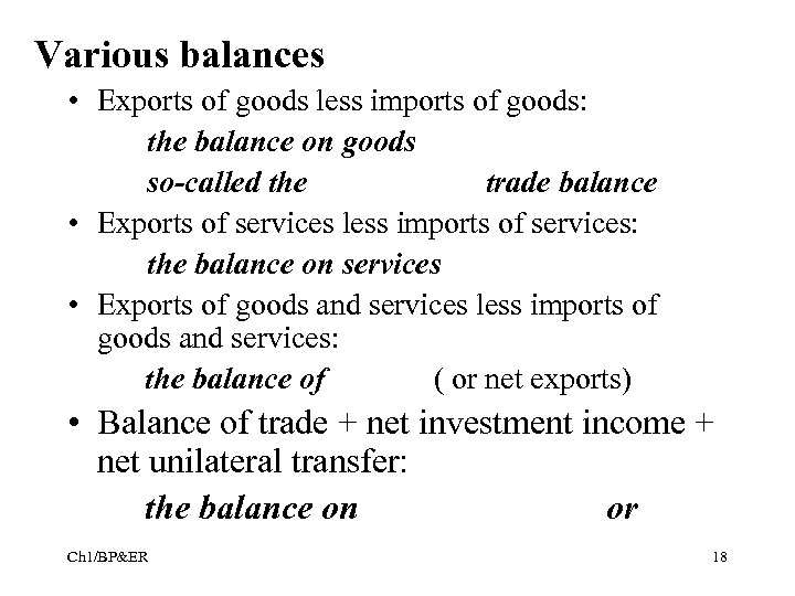 Various balances • Exports of goods less imports of goods: the balance on goods