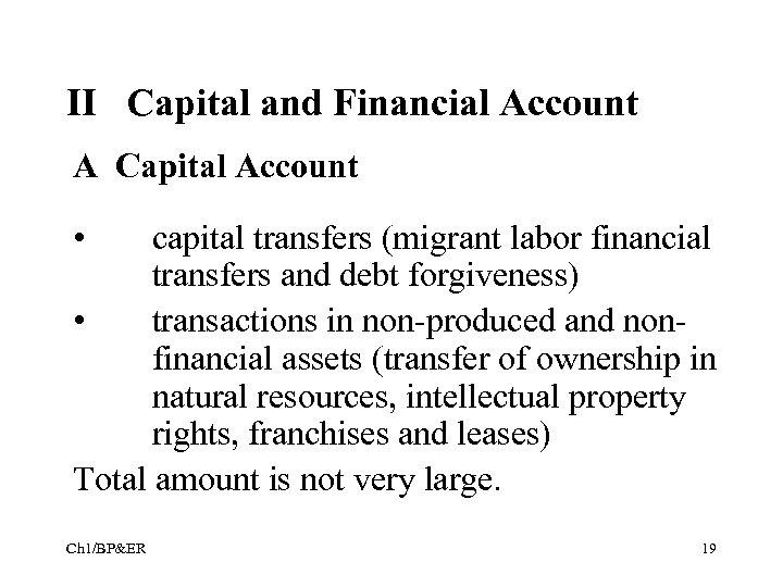 II Capital and Financial Account A Capital Account • capital transfers (migrant labor financial