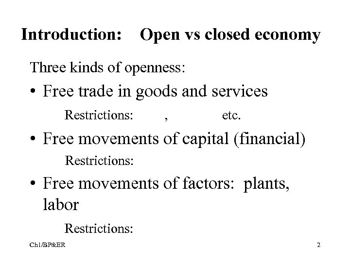 Introduction: Open vs closed economy Three kinds of openness: • Free trade in goods