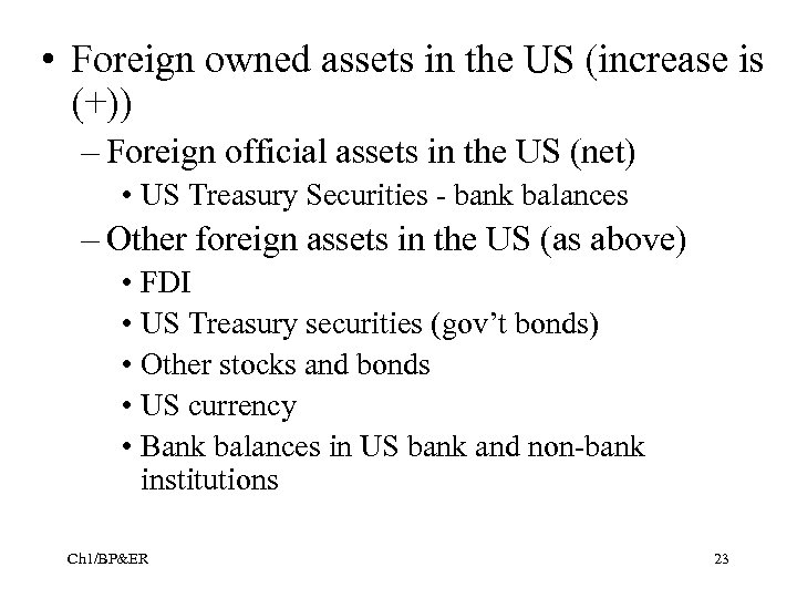• Foreign owned assets in the US (increase is (+)) – Foreign official
