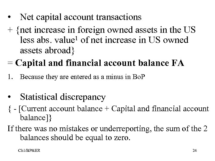 • Net capital account transactions + {net increase in foreign owned assets in