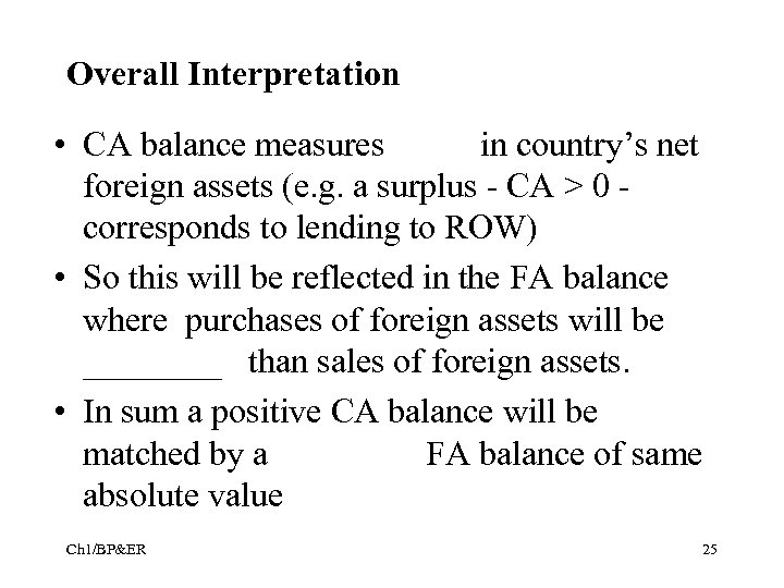 Overall Interpretation • CA balance measures in country's net foreign assets (e. g. a
