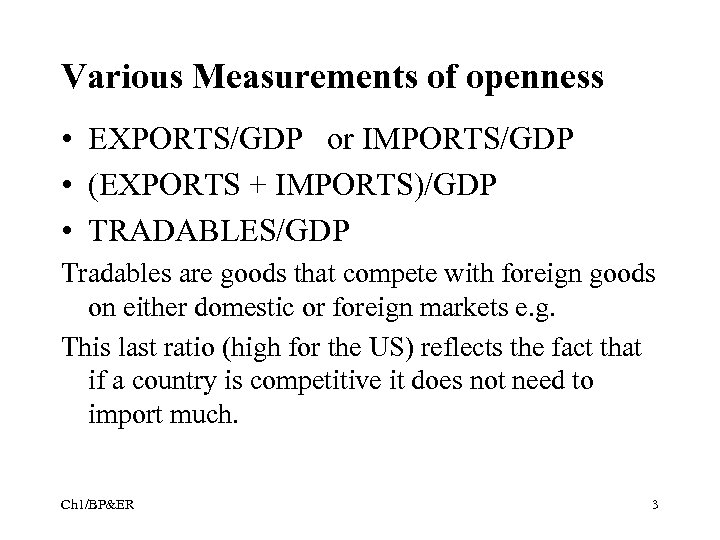 Various Measurements of openness • EXPORTS/GDP or IMPORTS/GDP • (EXPORTS + IMPORTS)/GDP • TRADABLES/GDP