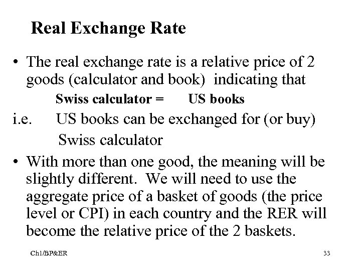 Real Exchange Rate • The real exchange rate is a relative price of 2
