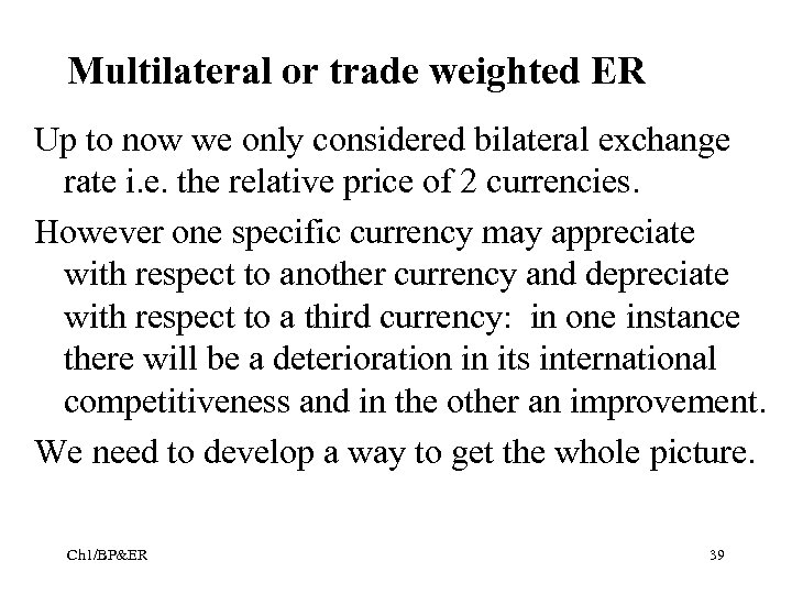 Multilateral or trade weighted ER Up to now we only considered bilateral exchange rate