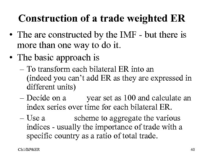 Construction of a trade weighted ER • The are constructed by the IMF -