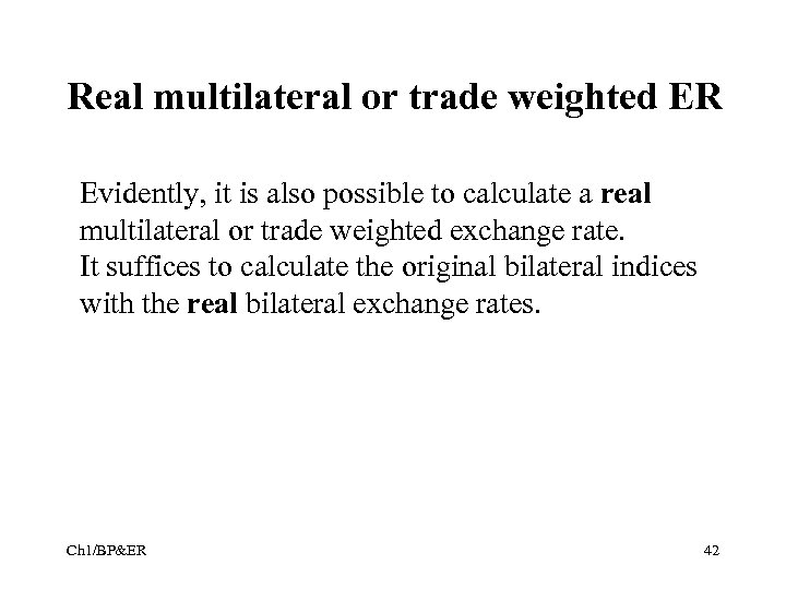 Real multilateral or trade weighted ER Evidently, it is also possible to calculate a