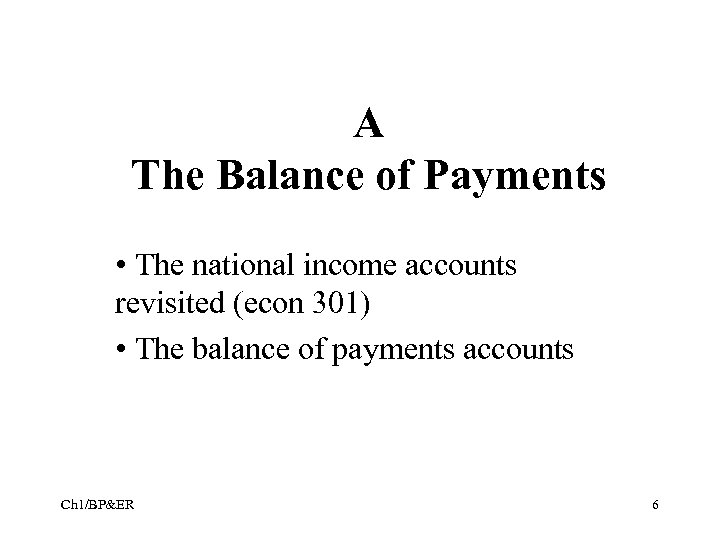 A The Balance of Payments • The national income accounts revisited (econ 301) •