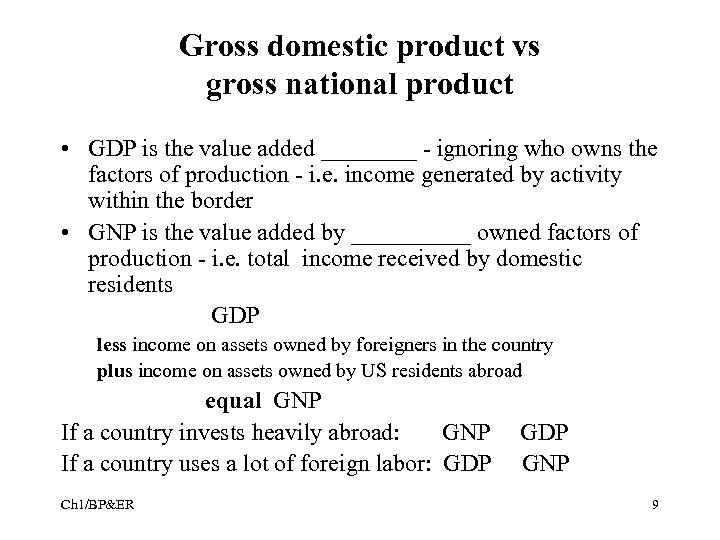 Gross domestic product vs gross national product • GDP is the value added ____