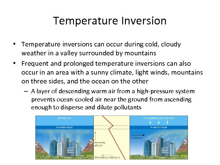 Temperature Inversion • Temperature inversions can occur during cold, cloudy weather in a valley