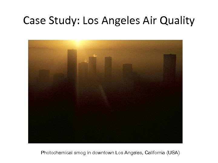 Case Study: Los Angeles Air Quality Photochemical smog in downtown Los Angeles, California (USA)