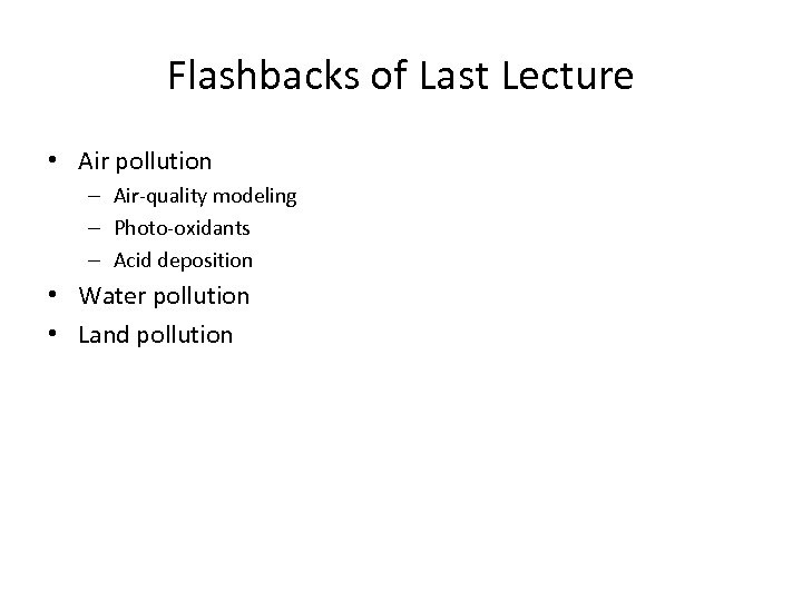 Flashbacks of Last Lecture • Air pollution – Air-quality modeling – Photo-oxidants – Acid