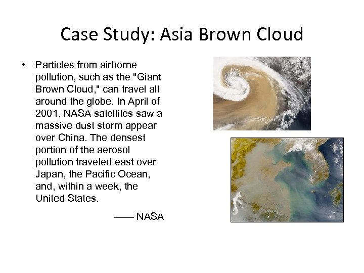 Case Study: Asia Brown Cloud • Particles from airborne pollution, such as the