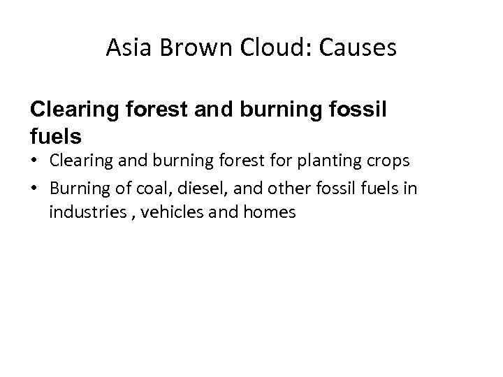 Asia Brown Cloud: Causes Clearing forest and burning fossil fuels • Clearing and burning