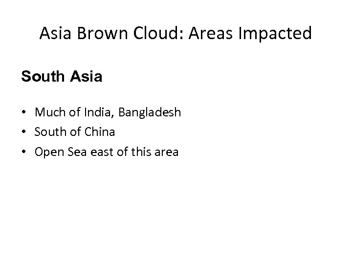 Asia Brown Cloud: Areas Impacted South Asia • Much of India, Bangladesh • South