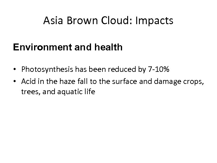 Asia Brown Cloud: Impacts Environment and health • Photosynthesis has been reduced by 7