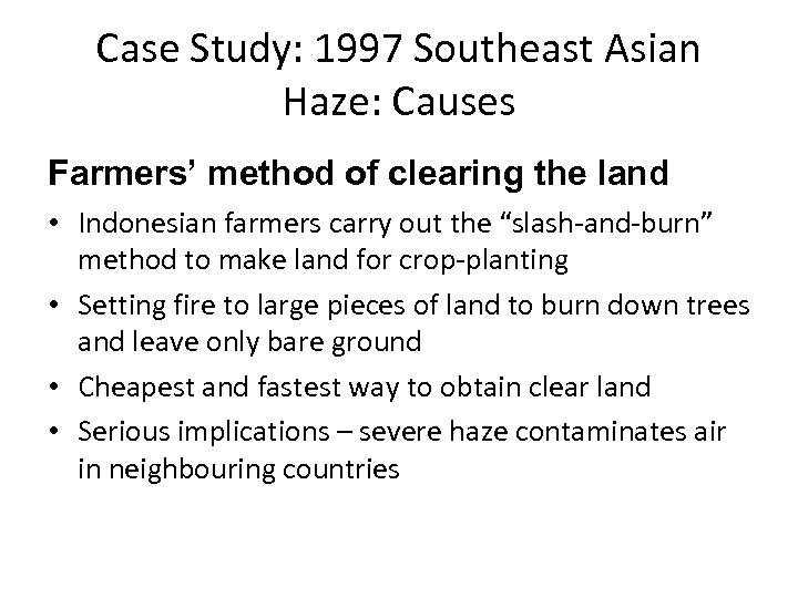 Case Study: 1997 Southeast Asian Haze: Causes Farmers' method of clearing the land •