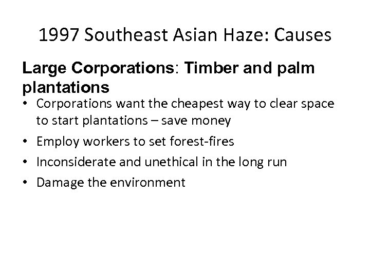 1997 Southeast Asian Haze: Causes Large Corporations: Timber and palm plantations • Corporations want
