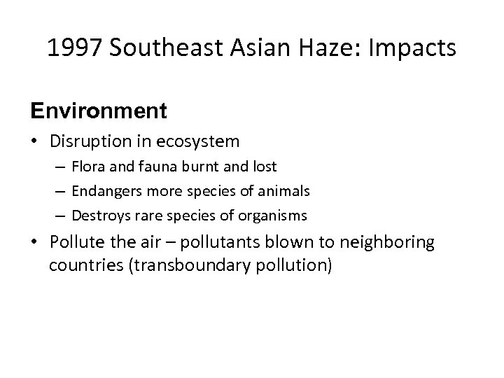 1997 Southeast Asian Haze: Impacts Environment • Disruption in ecosystem – Flora and fauna