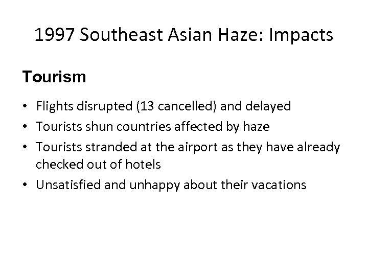 1997 Southeast Asian Haze: Impacts Tourism • Flights disrupted (13 cancelled) and delayed •