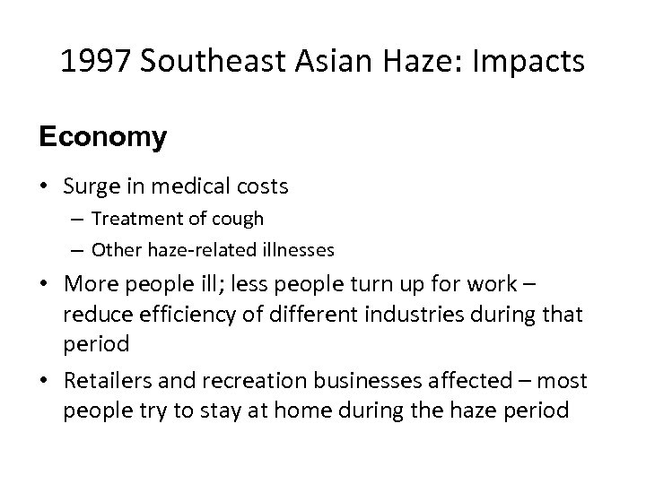 1997 Southeast Asian Haze: Impacts Economy • Surge in medical costs – Treatment of