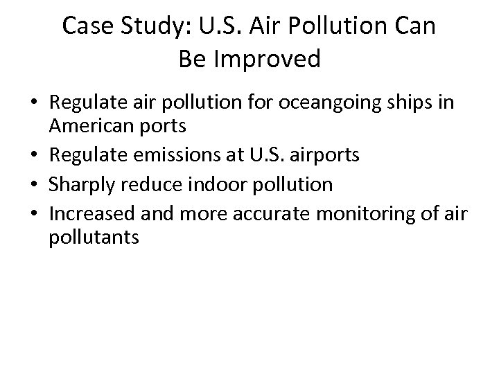 Case Study: U. S. Air Pollution Can Be Improved • Regulate air pollution for