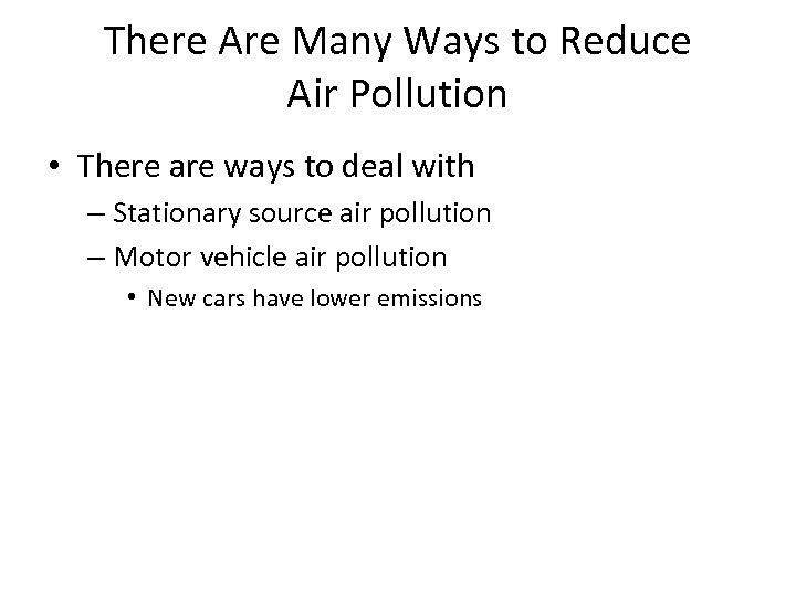 There Are Many Ways to Reduce Air Pollution • There are ways to deal