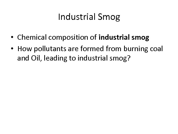 Industrial Smog • Chemical composition of industrial smog • How pollutants are formed from