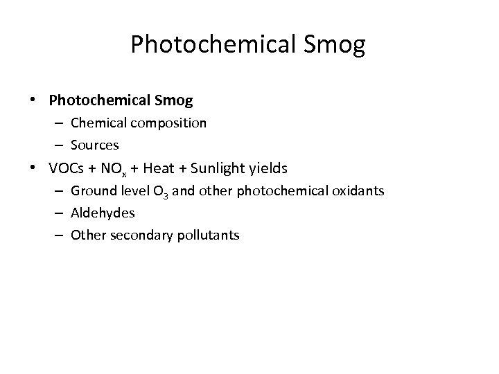 Photochemical Smog • Photochemical Smog – Chemical composition – Sources • VOCs + NOx