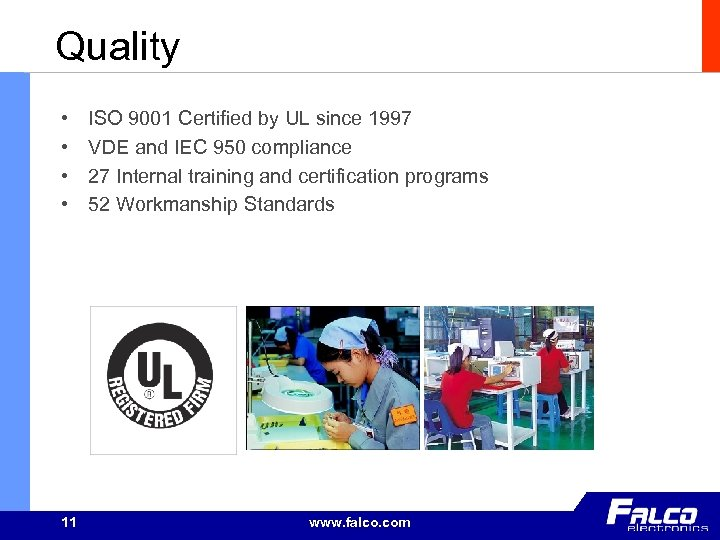 Quality • • 11 ISO 9001 Certified by UL since 1997 VDE and IEC