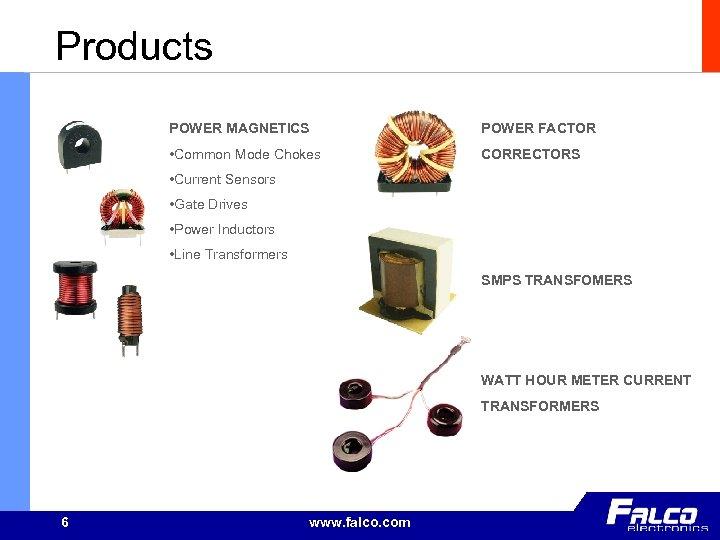 Products POWER MAGNETICS POWER FACTOR • Common Mode Chokes CORRECTORS • Current Sensors •