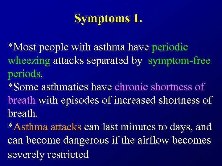 Symptoms 1. *Most people with asthma have periodic wheezing attacks separated by symptom-free periods.