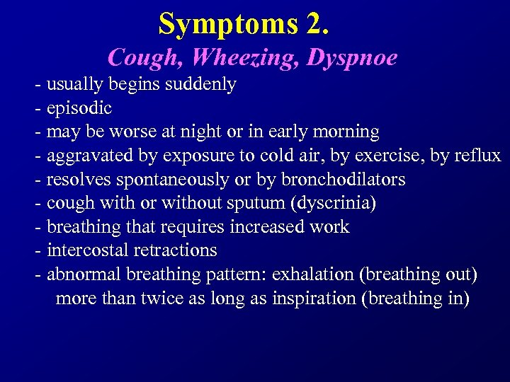 Symptoms 2. Cough, Wheezing, Dyspnoe - usually begins suddenly - episodic - may be