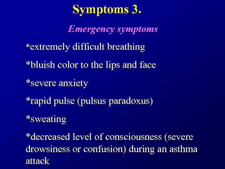 Symptoms 3. Emergency symptoms *extremely difficult breathing *bluish color to the lips and face