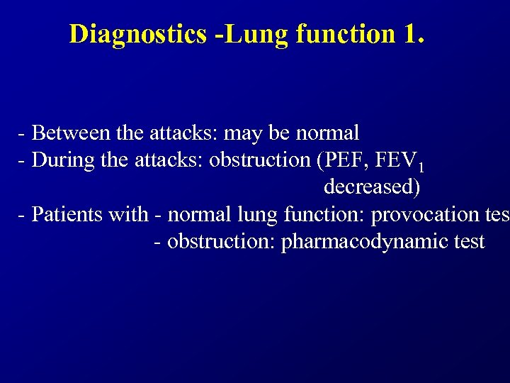 Diagnostics -Lung function 1. - Between the attacks: may be normal - During