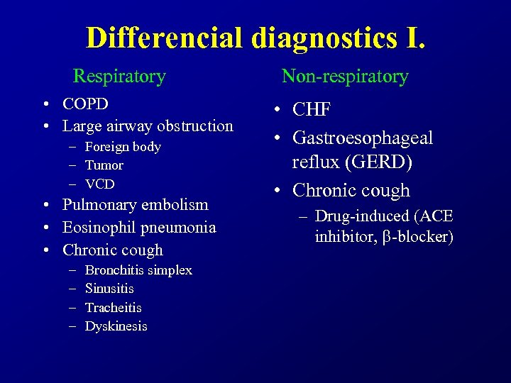 Differencial diagnostics I. Respiratory • COPD • Large airway obstruction – Foreign body –