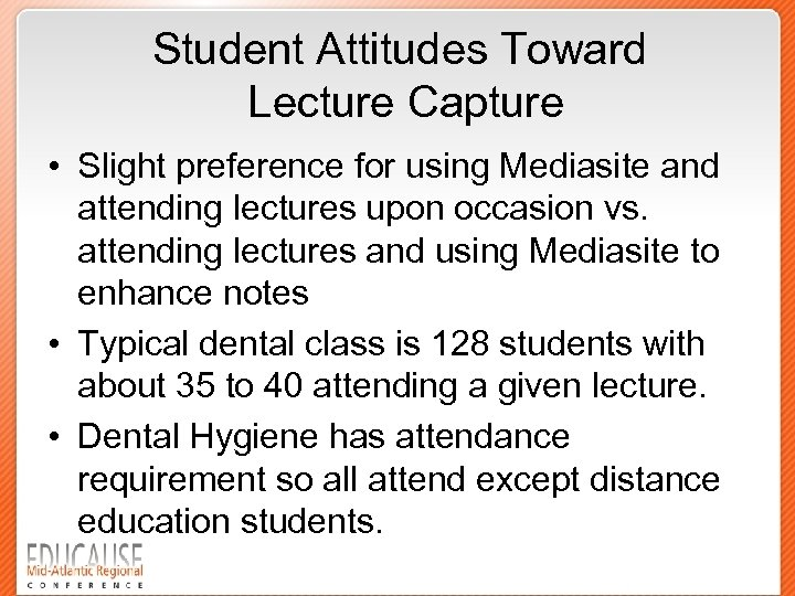 Student Attitudes Toward Lecture Capture • Slight preference for using Mediasite and attending lectures