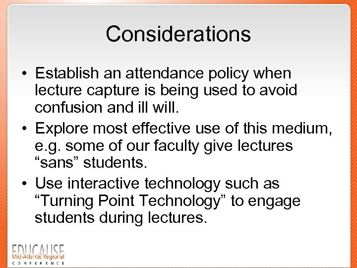 Considerations • Establish an attendance policy when lecture capture is being used to avoid