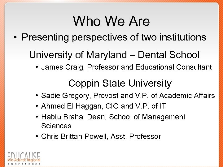 Who We Are • Presenting perspectives of two institutions University of Maryland – Dental