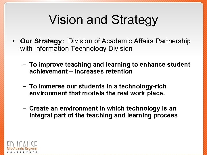 Vision and Strategy • Our Strategy: Division of Academic Affairs Partnership with Information Technology