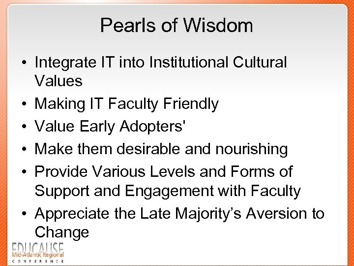 Pearls of Wisdom • Integrate IT into Institutional Cultural Values • Making IT Faculty