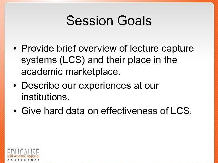 Session Goals • Provide brief overview of lecture capture systems (LCS) and their place
