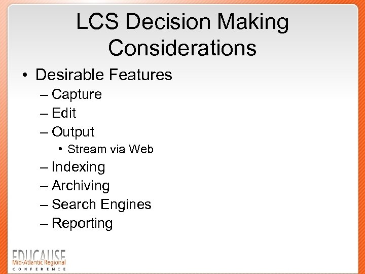 LCS Decision Making Considerations • Desirable Features – Capture – Edit – Output •